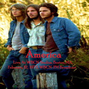 America - Live At WBCN Studios, Boston, MA. February 12th 1972, WBCN-FM Broadcast (Remastered)