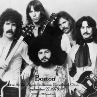 Boston - Live At The Agora Ballroom, Cleveland, Ohio, September 27th 1976, WMMR-FM Broadcast (Remastered)
