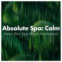 Asian Zen: Spa Music Meditation - Absolute Spa: Calm