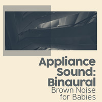 Brown Noise for Babies - Appliance Sound: Binaural
