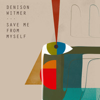 Denison Witmer - Save Me From Myself
