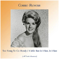 Connie Stevens - Too Young To Go Steady / A Little Kiss Is A Kiss, Is A Kiss (All Tracks Remastered)