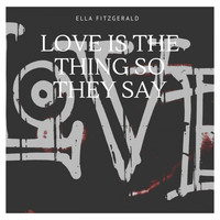 Ella Fitzgerald - Love Is the Thing So They Say