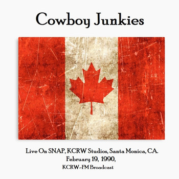 Cowboy Junkies - Live On SNAP, KCRW Studios, Santa Monica, CA. February 19th 1990, KCRW-FM Broadcast (Remastered)