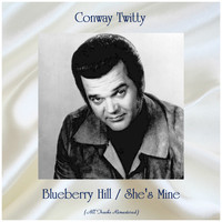 Conway Twitty - Blueberry Hill / She's Mine (All Tracks Remastered)