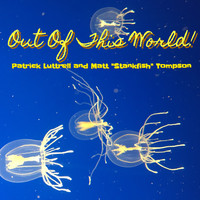 "Patrick Luttrell / Matt ""Stankfish"" Tompson - Out of This World!"