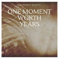 Dave Brubeck Quartet - One Moment Worth Years