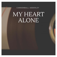 Cannonball Adderley - My Heart Alone