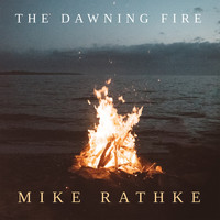 Mike Rathke - The Dawning Fire