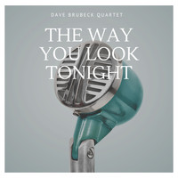 Dave Brubeck Quartet - The Way You Look Tonight
