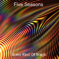 Five Seasons - Some Kind of Magic