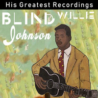 Blind Willie Johnson - Blind Willie Johnson - His Greatest Recordings