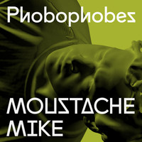 Phobophobes - Moustache Mike