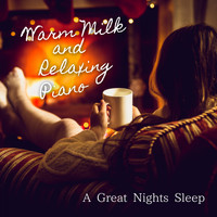 Relax α Wave - A Great Nights Sleep ~ Warm Milk and Relaxing Piano