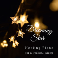 Relax α Wave - Dreaming Star - Healing Piano for a Peaceful Sleep