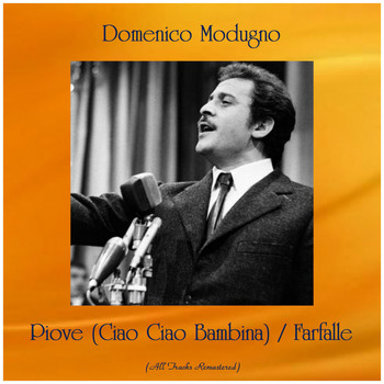 Domenico Modugno - Piove (Ciao Ciao Bambina) / Farfalle (All Tracks Remastered)