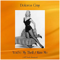 Dolores Gray - You're My Thrill / Kiss Me (Remastered 2019)