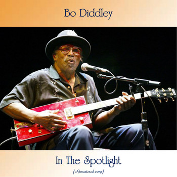 Bo Diddley - In The Spotlight (Remastered 2019)