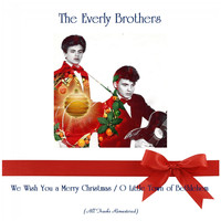 The Everly Brothers - We Wish You a Merry Christmas / O Little Town of Bethlehem (All Tracks Remastered)