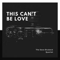 The Dave Brubeck Quartet - This Can't Be Love