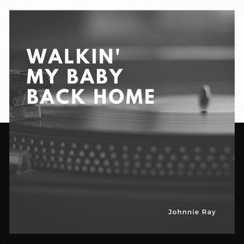 Johnnie Ray - Walkin' My Baby Back Home