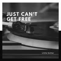 Little Esther - Just can`t get Free