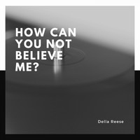 Della Reese - How Can You Not Believe Me?