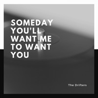 The Drifters - Someday You'll Want Me to Want You