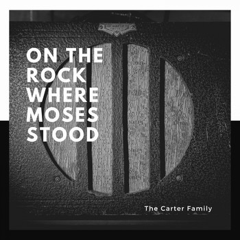 The Carter Family - On the Rock Where Moses Stood