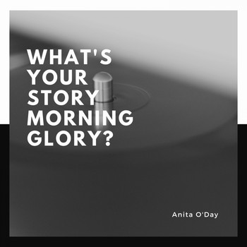 Anita O'Day - What's Your Story Morning Glory?