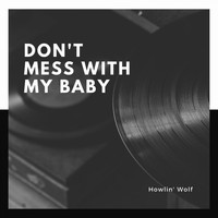 Howlin' Wolf - Don't Mess With My Baby