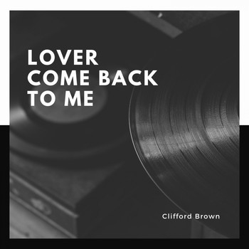 Clifford Brown - Lover Come Back to Me