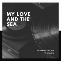 Les Baxter And His Orchestra - My Love and the Sea