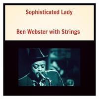 Ben Webster with Strings - Sophisticated Lady