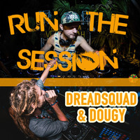 Dougy, Dreadsquad - Run the Session