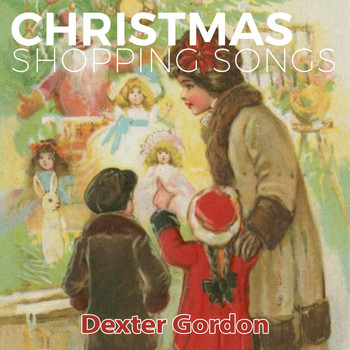 Dexter Gordon - Christmas Shopping Songs