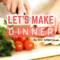 Vitor Salgueiral / - Let's Make Dinner