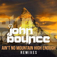 John Bounce - Ain't No Mountain High Enough (Remixes)