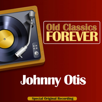 Johnny Otis - Old Classics Forever (Special Original Recording)