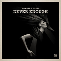 Kotelett & Zadak - Never Enough