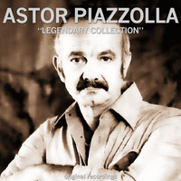 Astor Piazzolla - Legendary Collection (Original Recordings)