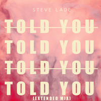 Steve Lade / - Told You (Extended Mix)