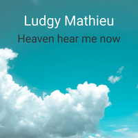 Ludgy Mathieu / - Heaven Hear me Now