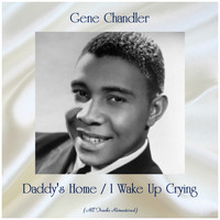 Gene Chandler - Daddy's Home / I Wake Up Crying (Remastered 2019)