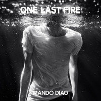 Mando Diao - One Last Fire