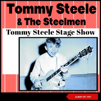 Tommy Steele and the Steelmen - Tommy Steele Stage Show (Album of 1957)