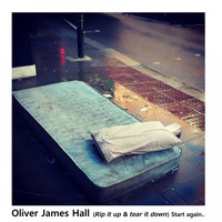 Oliver James Hall / - (Rip It Up & Tear It Down) Start Again