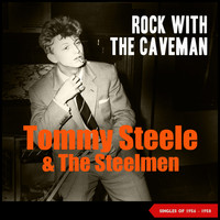 Tommy Steele and the Steelmen - Rock with the Caveman (Singles 1956 - 1958)