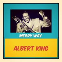 Albert King - Merry Way