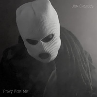 Jon Charles / - Pray For Me